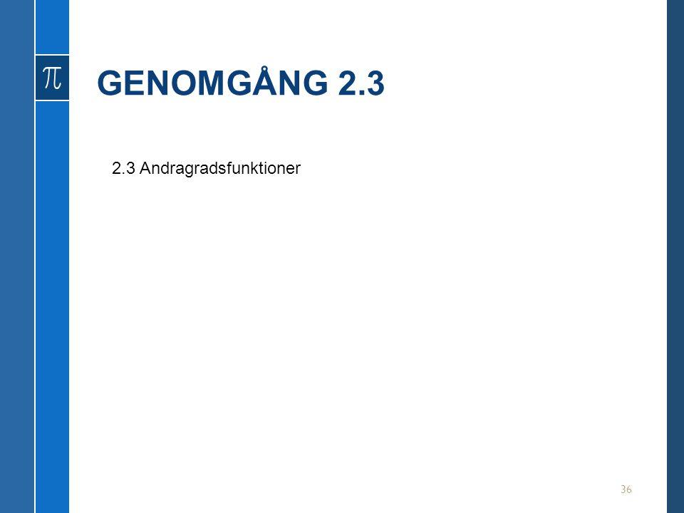GENOMGÅNG 2.3 36 2.3 Andragradsfunktioner