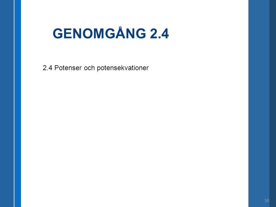 GENOMGÅNG 2.4 50 2.4 Potenser och potensekvationer