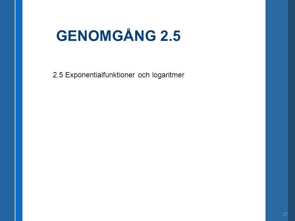 GENOMGÅNG 2.5 57 2.5 Exponentialfunktioner och logaritmer
