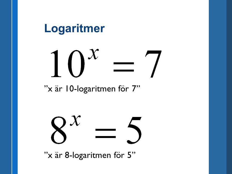 Logaritmer x är 10-logaritmen för 7 x är 8-logaritmen för 5