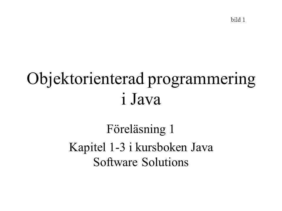 bild 1 Objektorienterad programmering i Java Föreläsning 1 Kapitel 1-3 i kursboken Java Software Solutions