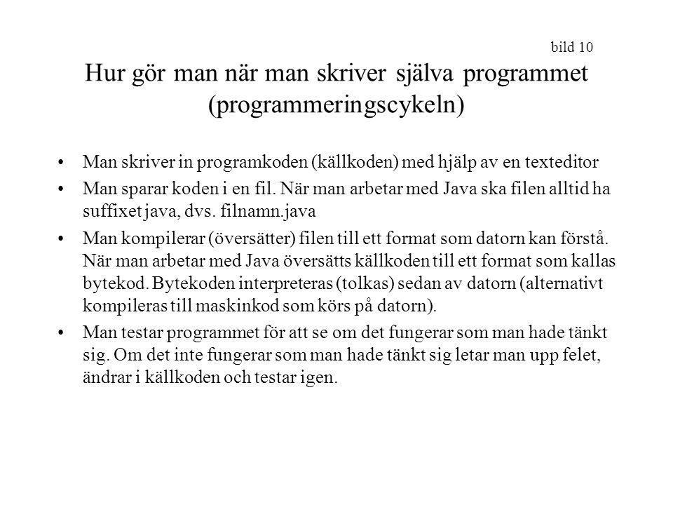 bild 10 Hur gör man när man skriver själva programmet (programmeringscykeln) Man skriver in programkoden (källkoden) med hjälp av en texteditor Man sp