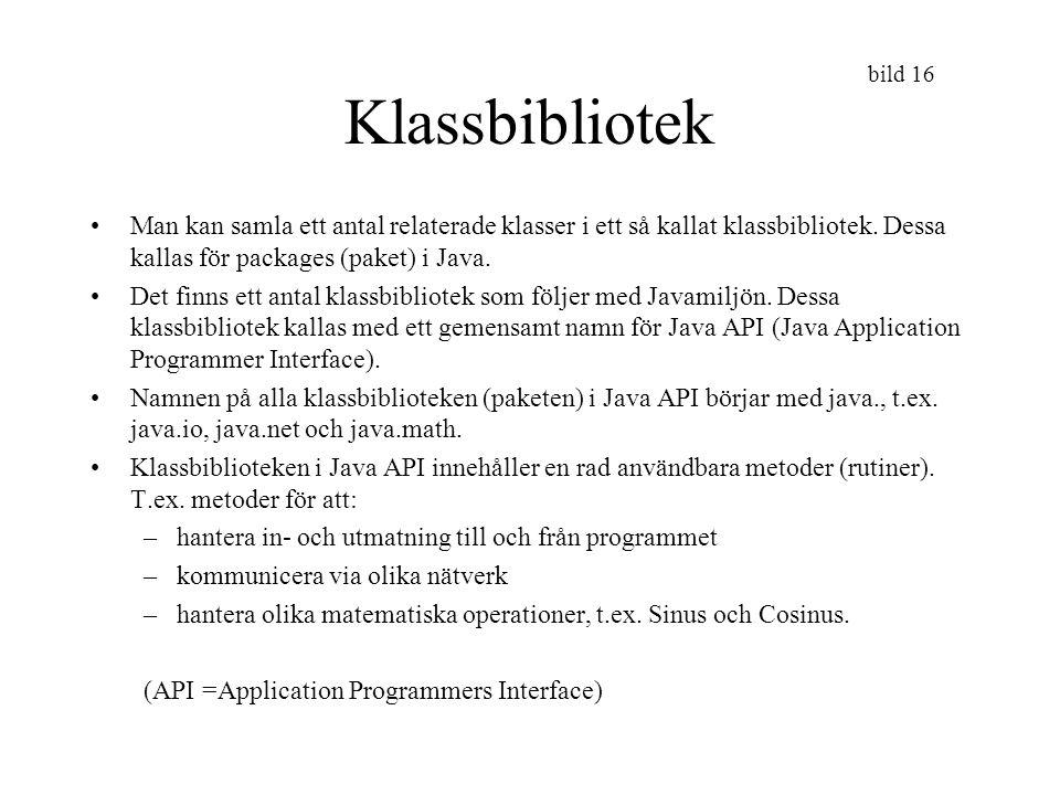 bild 16 Klassbibliotek Man kan samla ett antal relaterade klasser i ett så kallat klassbibliotek. Dessa kallas för packages (paket) i Java. Det finns