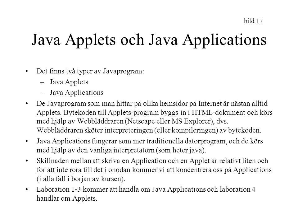 bild 17 Java Applets och Java Applications Det finns två typer av Javaprogram: –Java Applets –Java Applications De Javaprogram som man hittar på olika
