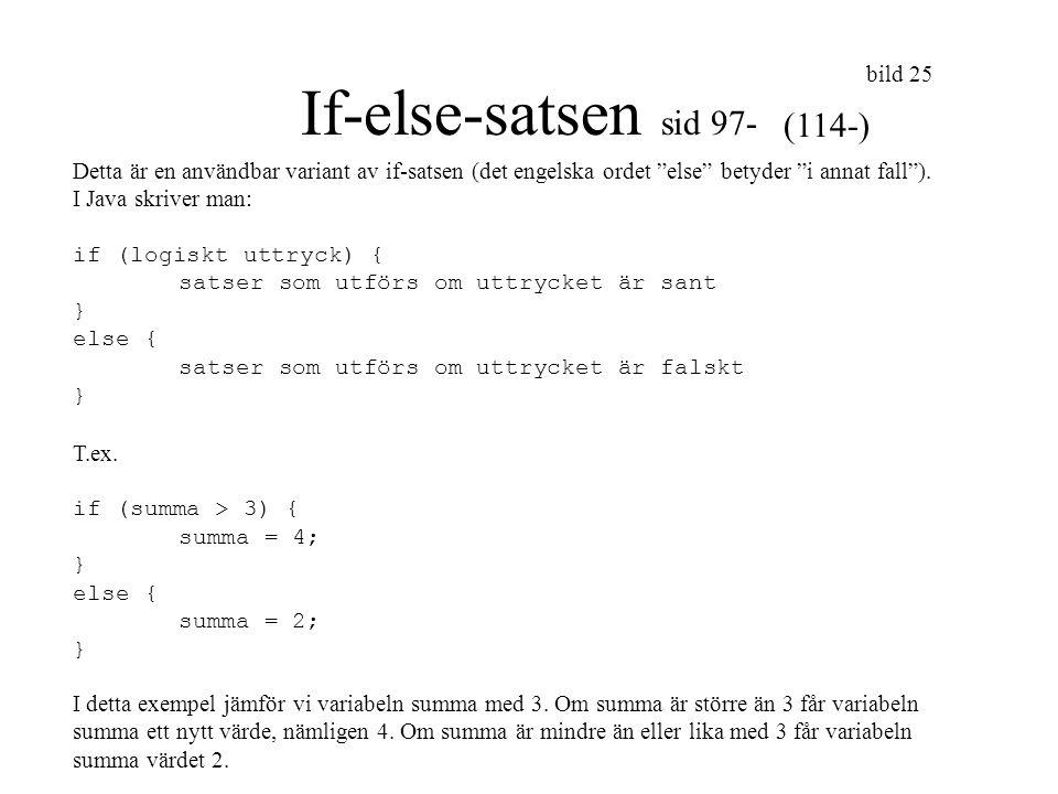"""bild 25 If-else-satsen sid 97- Detta är en användbar variant av if-satsen (det engelska ordet """"else"""" betyder """"i annat fall""""). I Java skriver man: if ("""