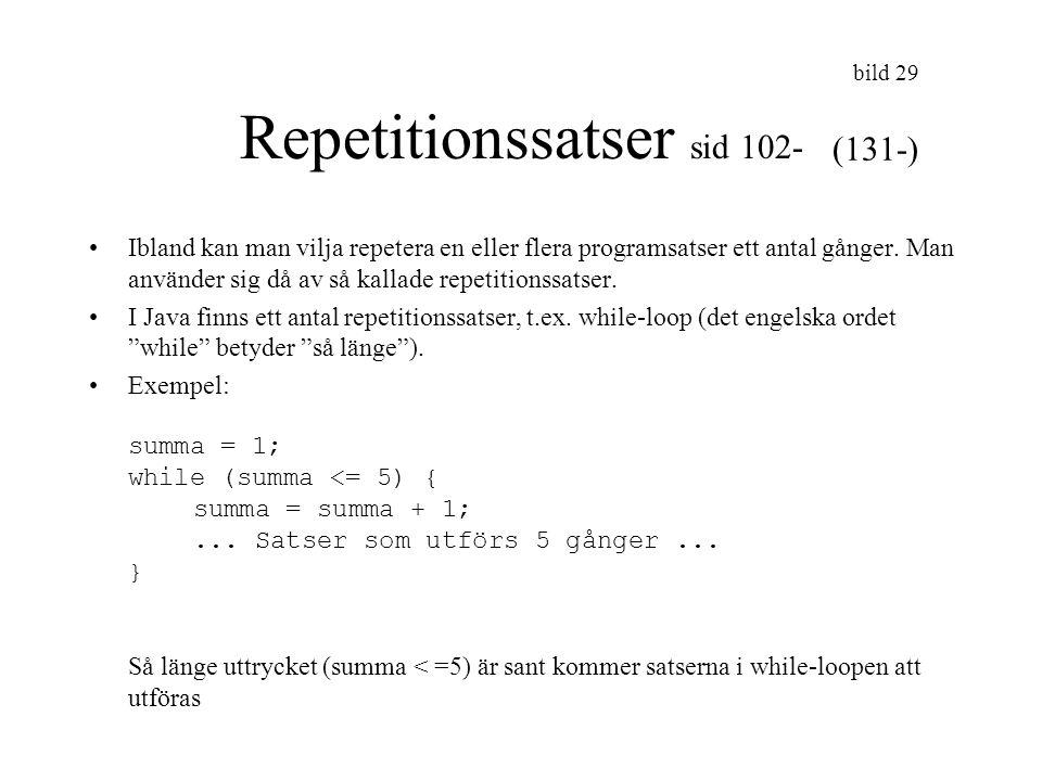 bild 30 Repetitionssatser forts for-sats: for (startvärde; villkor; sats0) {sats1;sats2;…..satsn;} startvärde är en variabel som ges ett startvärde sats1..satsn utförs så länge villkor är sant sats0 utförs sist, innan nästa repetition Om vi skriver förra iterationen med for-sats blir det så: for (summa =1;summa<=5;summa++) {...
