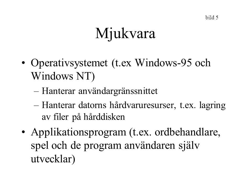 bild 5 Mjukvara Operativsystemet (t.ex Windows-95 och Windows NT) –Hanterar användargränssnittet –Hanterar datorns hårdvaruresurser, t.ex. lagring av