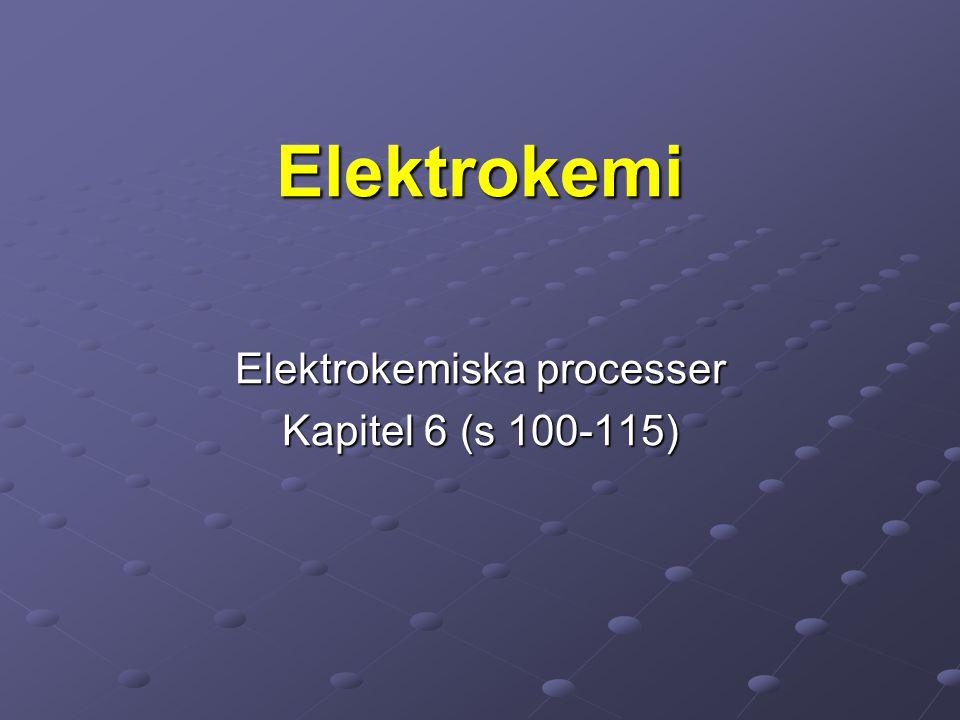 Elektrokemiska processer Kapitel 6 (s 100-115) Elektrokemi