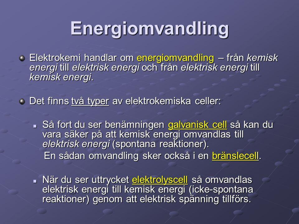 Energiomvandling Elektrokemi handlar om energiomvandling – från kemisk energi till elektrisk energi och från elektrisk energi till kemisk energi. Det