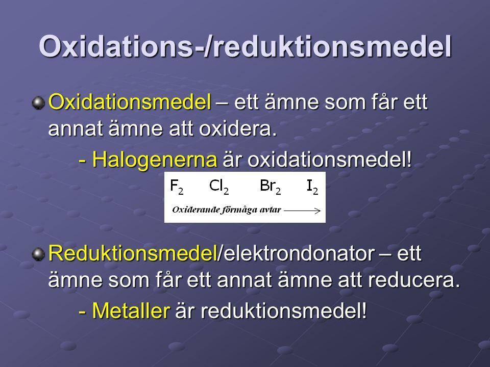 Oxidations-/reduktionsmedel Oxidationsmedel – ett ämne som får ett annat ämne att oxidera. - Halogenerna är oxidationsmedel! Reduktionsmedel/elektrond