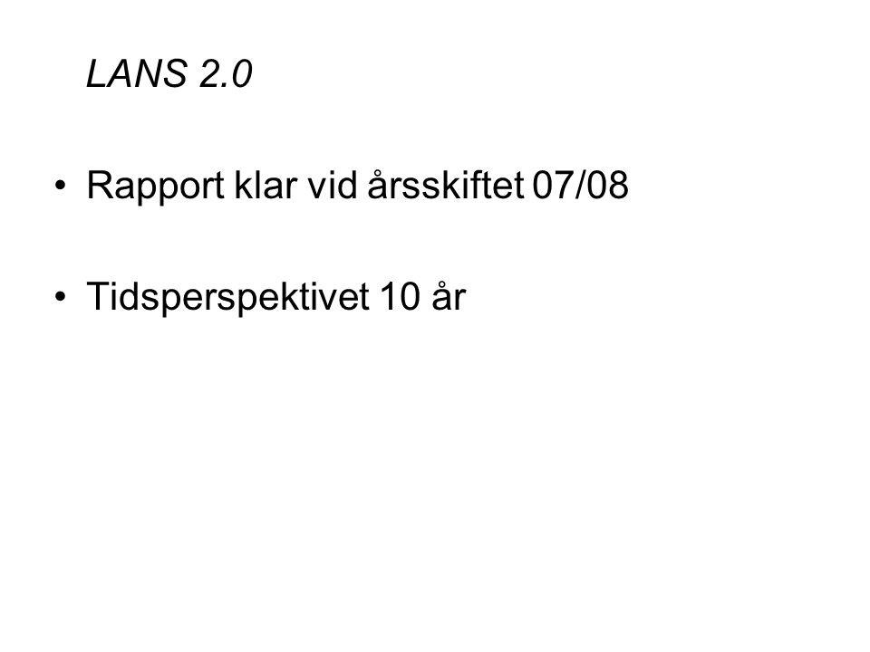 LANS 2.0 Rapport klar vid årsskiftet 07/08 Tidsperspektivet 10 år