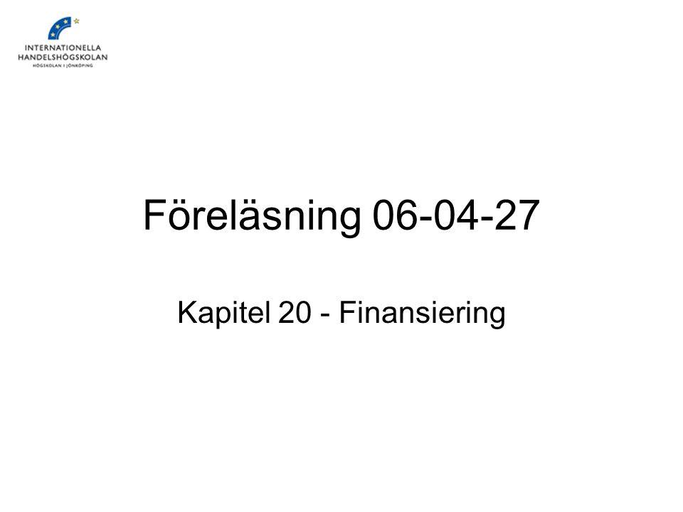 Föreläsning 06-04-27 Kapitel 20 - Finansiering