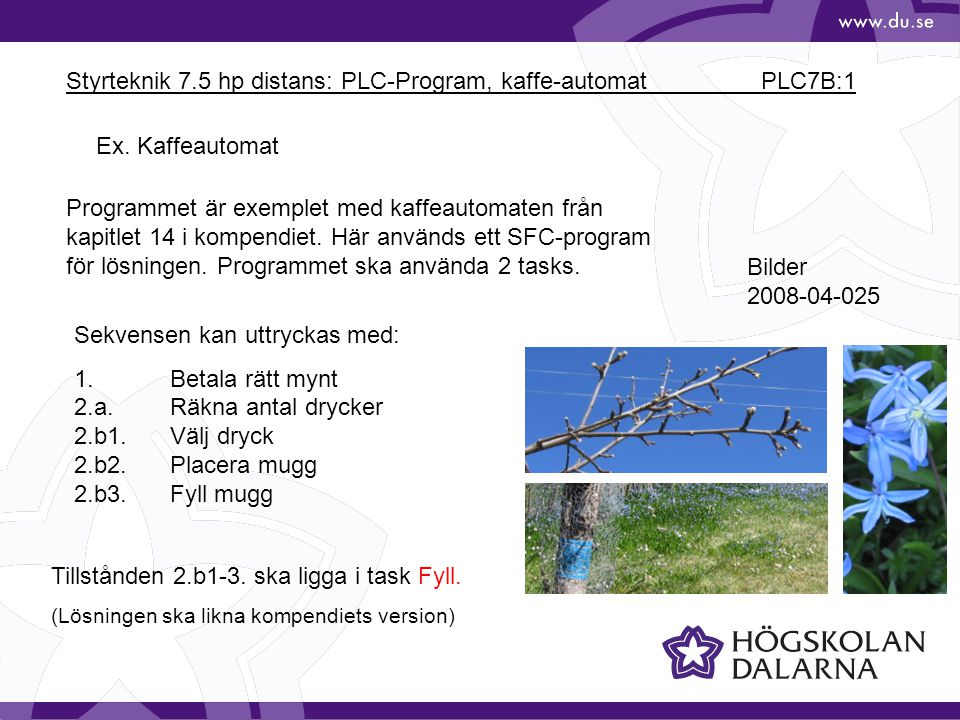 Styrteknik 7.5 hp distans: PLC-Program, kaffe-automat PLC7B:1 Bilder 2008-04-025 Programmet är exemplet med kaffeautomaten från kapitlet 14 i kompendiet.