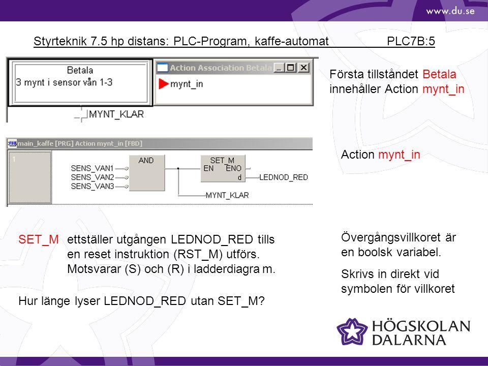 Styrteknik 7.5 hp distans: PLC-Program, kaffe-automat PLC7B:5 Första tillståndet Betala innehåller Action mynt_in Action mynt_in SET_Mettställer utgången LEDNOD_RED tills en reset instruktion (RST_M) utförs.