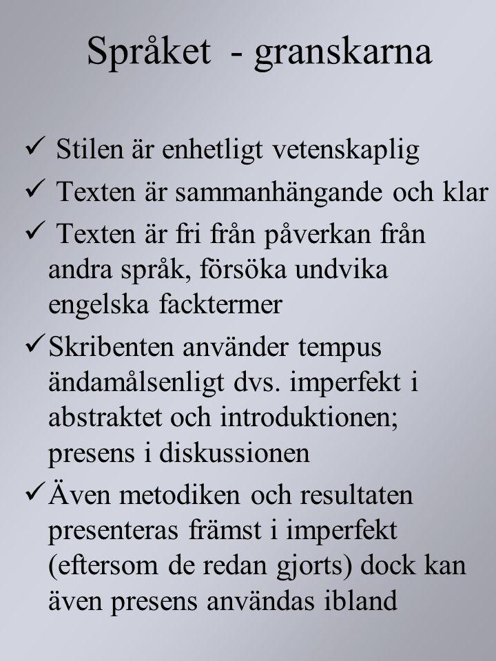 Språket - granskarna Stilen är enhetligt vetenskaplig Texten är sammanhängande och klar Texten är fri från påverkan från andra språk, försöka undvika