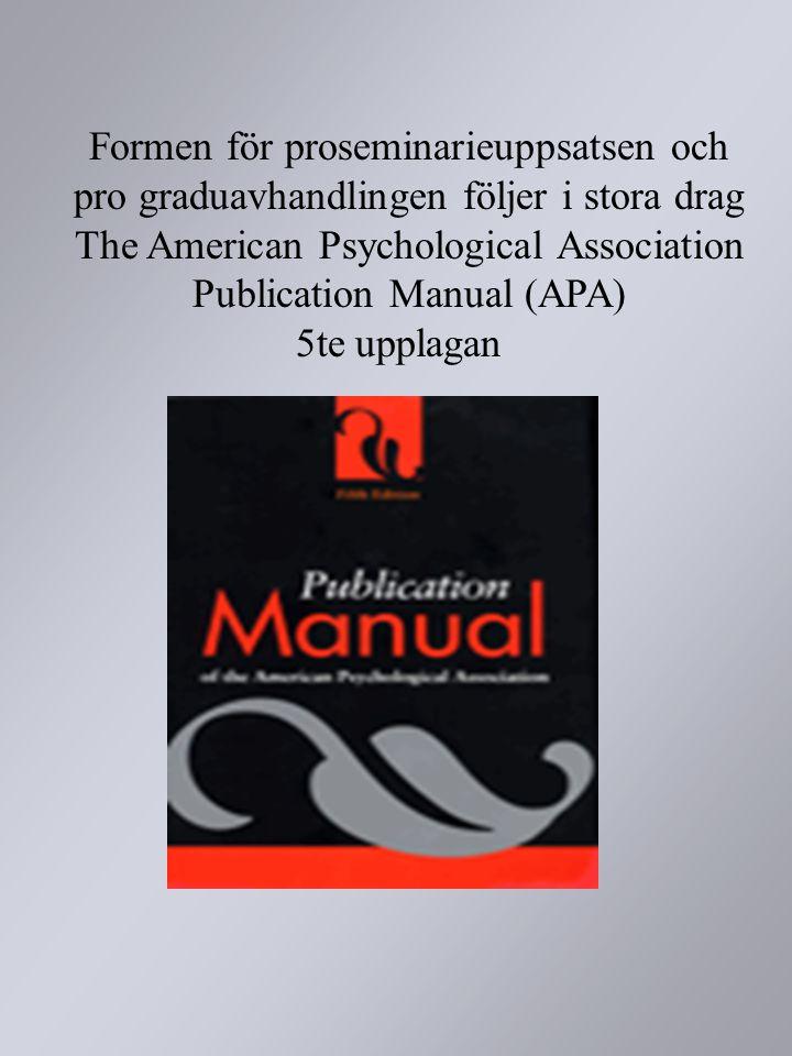 Formen för proseminarieuppsatsen och pro graduavhandlingen följer i stora drag The American Psychological Association Publication Manual (APA) 5te upp