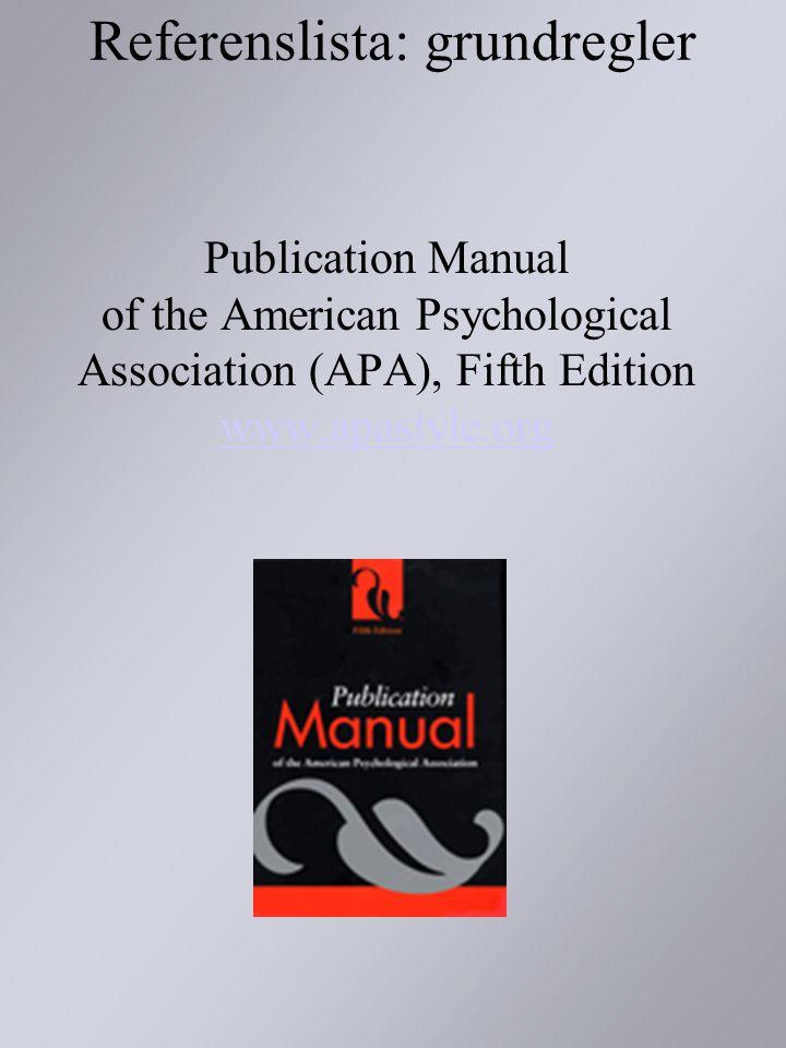 Referenslista: grundregler Publication Manual of the American Psychological Association (APA), Fifth Edition www.apastyle.org