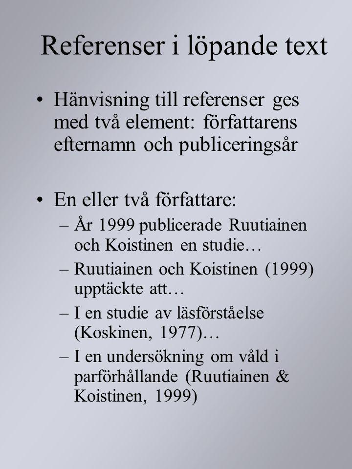 Hänvisning till referenser ges med två element: författarens efternamn och publiceringsår En eller två författare: –År 1999 publicerade Ruutiainen och