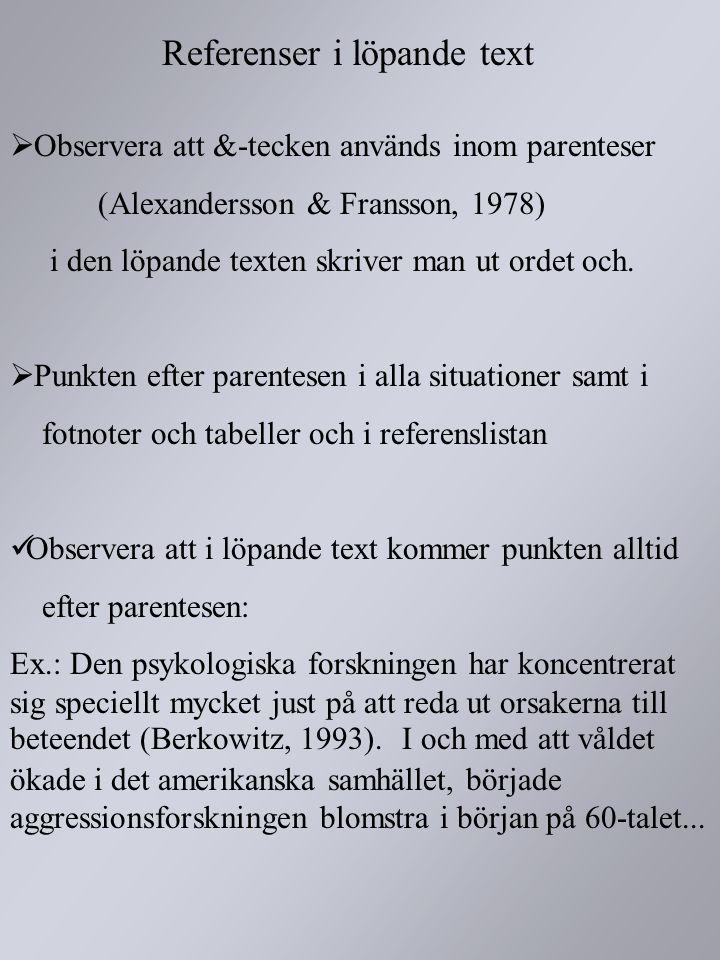 Referenser i löpande text  Observera att &-tecken används inom parenteser (Alexandersson & Fransson, 1978) i den löpande texten skriver man ut ordet