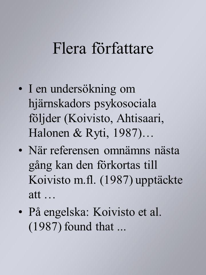 Flera författare I en undersökning om hjärnskadors psykosociala följder (Koivisto, Ahtisaari, Halonen & Ryti, 1987)… När referensen omnämns nästa gång