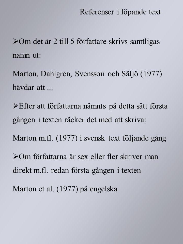  Om det är 2 till 5 författare skrivs samtligas namn ut: Marton, Dahlgren, Svensson och Säljö (1977) hävdar att...  Efter att författarna nämnts på