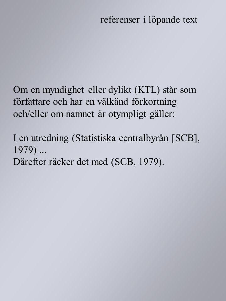 Om en myndighet eller dylikt (KTL) står som författare och har en välkänd förkortning och/eller om namnet är otympligt gäller: I en utredning (Statist
