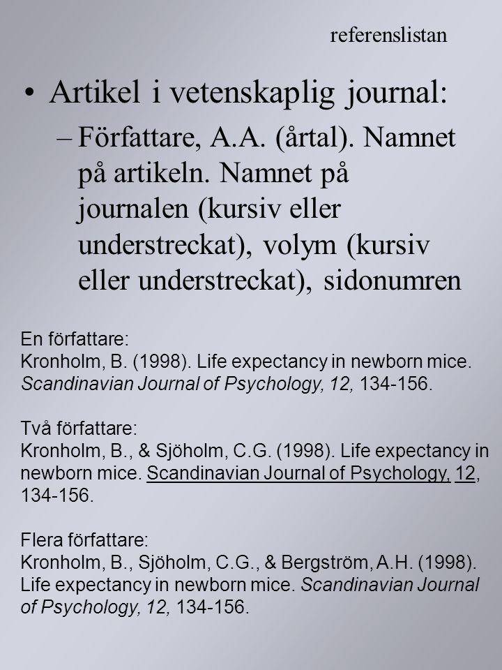 Artikel i vetenskaplig journal: –Författare, A.A. (årtal). Namnet på artikeln. Namnet på journalen (kursiv eller understreckat), volym (kursiv eller u