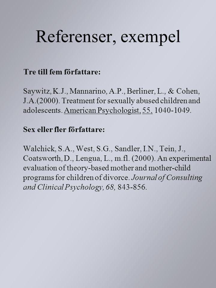 Referenser, exempel Tre till fem författare: Saywitz, K.J., Mannarino, A.P., Berliner, L., & Cohen, J.A.(2000). Treatment for sexually abused children
