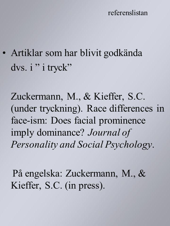 """Artiklar som har blivit godkända dvs. i """" i tryck"""" Zuckermann, M., & Kieffer, S.C. (under tryckning). Race differences in face-ism: Does facial promin"""