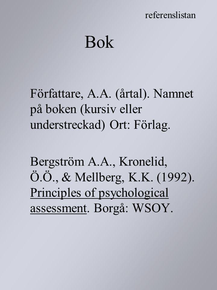 Bok Författare, A.A. (årtal). Namnet på boken (kursiv eller understreckad) Ort: Förlag. Bergström A.A., Kronelid, Ö.Ö., & Mellberg, K.K. (1992). Princ
