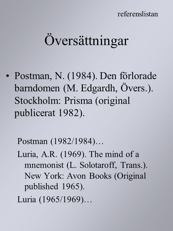 Översättningar Postman, N. (1984). Den förlorade barndomen (M. Edgardh, Övers.). Stockholm: Prisma (original publicerat 1982). Postman (1982/1984)… Lu