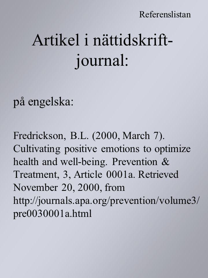 Artikel i nättidskrift- journal: på engelska: Fredrickson, B.L. (2000, March 7). Cultivating positive emotions to optimize health and well-being. Prev