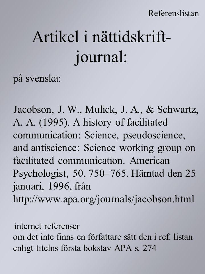Artikel i nättidskrift- journal: på svenska: Jacobson, J. W., Mulick, J. A., & Schwartz, A. A. (1995). A history of facilitated communication: Science