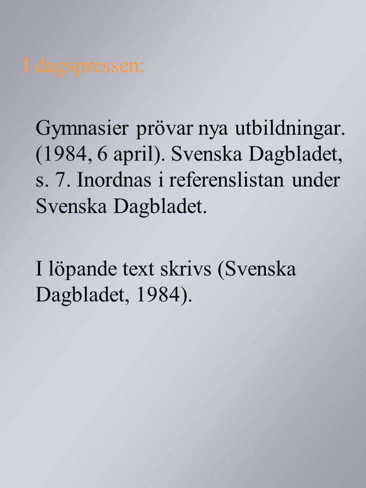 I dagspressen: Gymnasier prövar nya utbildningar. (1984, 6 april). Svenska Dagbladet, s. 7. Inordnas i referenslistan under Svenska Dagbladet. I löpan