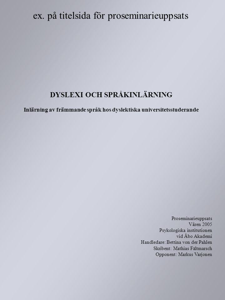 DYSLEXI OCH SPRÅKINLÄRNING Inlärning av främmande språk hos dyslektiska universitetsstuderande Proseminarieuppsats Våren 2005 Psykologiska institution