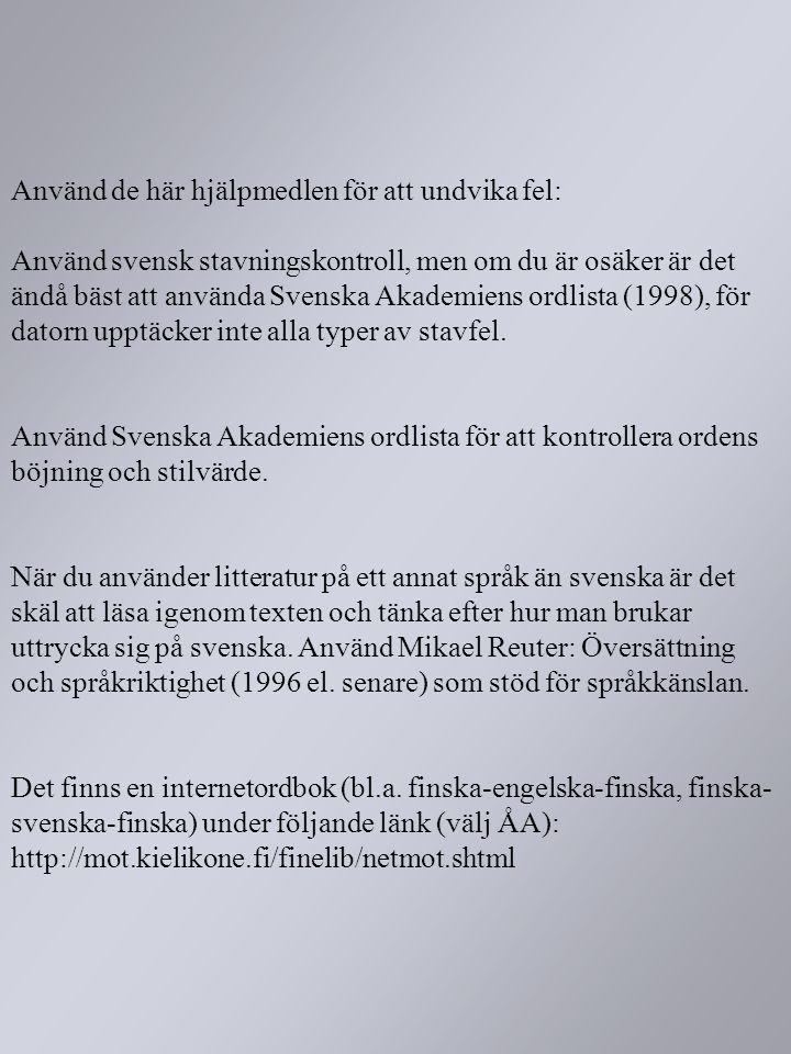Använd de här hjälpmedlen för att undvika fel: Använd svensk stavningskontroll, men om du är osäker är det ändå bäst att använda Svenska Akademiens or