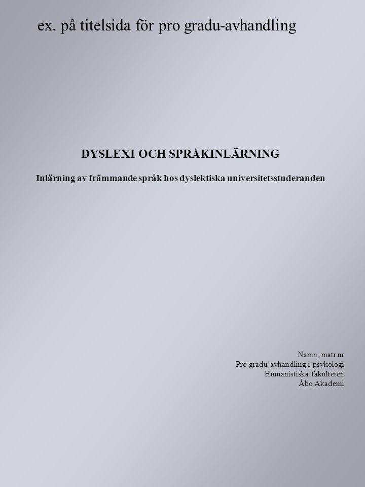 DYSLEXI OCH SPRÅKINLÄRNING Inlärning av främmande språk hos dyslektiska universitetsstuderanden Namn, matr.nr Pro gradu-avhandling i psykologi Humanis