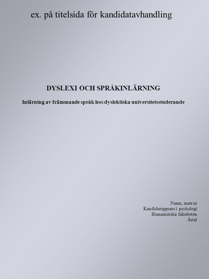 DYSLEXI OCH SPRÅKINLÄRNING Inlärning av främmande språk hos dyslektiska universitetsstuderande Namn, matr.nr Kandidatuppsats i psykologi Humanistiska