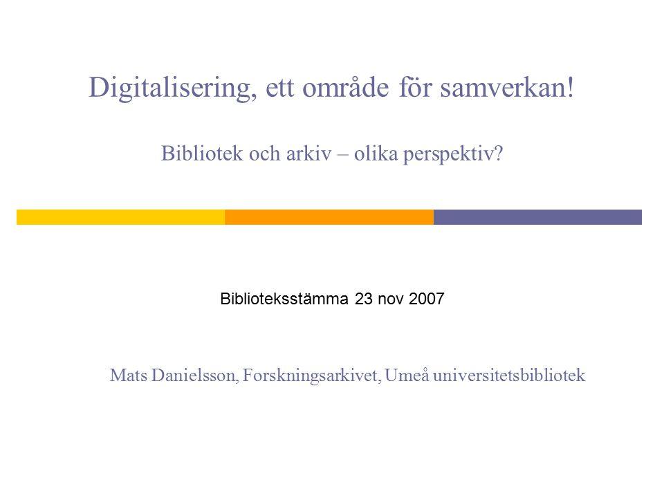 Digitalisering, ett område för samverkan. Bibliotek och arkiv – olika perspektiv.