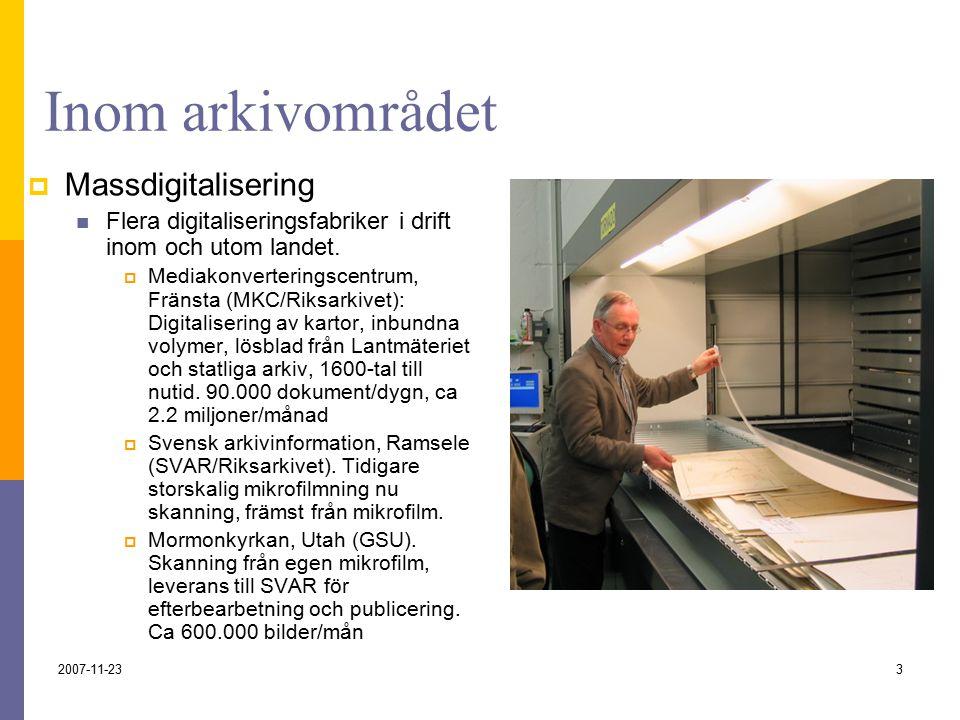 2007-11-233 Inom arkivområdet  Massdigitalisering Flera digitaliseringsfabriker i drift inom och utom landet.