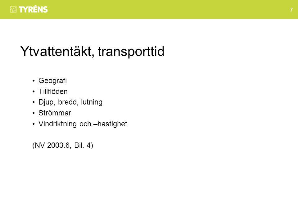 7 Ytvattentäkt, transporttid Geografi Tillflöden Djup, bredd, lutning Strömmar Vindriktning och –hastighet (NV 2003:6, Bil.