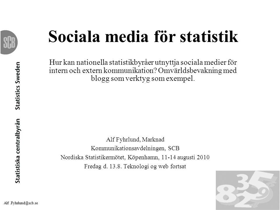 Alf.Fyhrlund@scb.se 1 Sociala media för statistik Hur kan nationella statistikbyråer utnyttja sociala medier för intern och extern kommunikation? Omvä