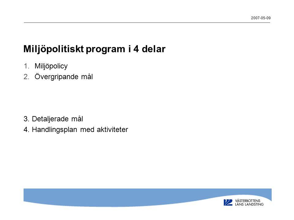 2007-05-09 Miljöpolitiskt program i 4 delar 1.Miljöpolicy 2.Övergripande mål 3. Detaljerade mål 4. Handlingsplan med aktiviteter