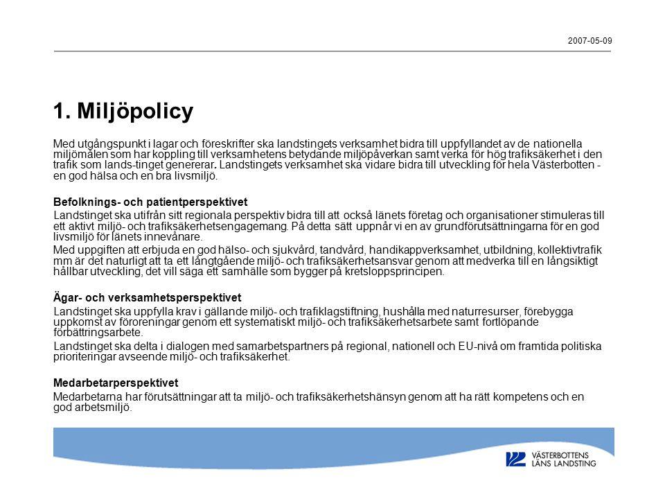 2007-05-09 1. Miljöpolicy Med utgångspunkt i lagar och föreskrifter ska landstingets verksamhet bidra till uppfyllandet av de nationella miljömålen so