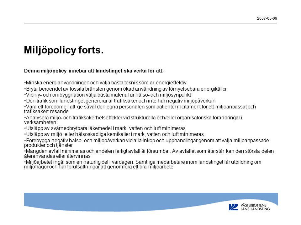 2007-05-09 Miljöpolicy forts. Denna miljöpolicy innebär att landstinget ska verka för att: Minska energianvändningen och välja bästa teknik som är ene