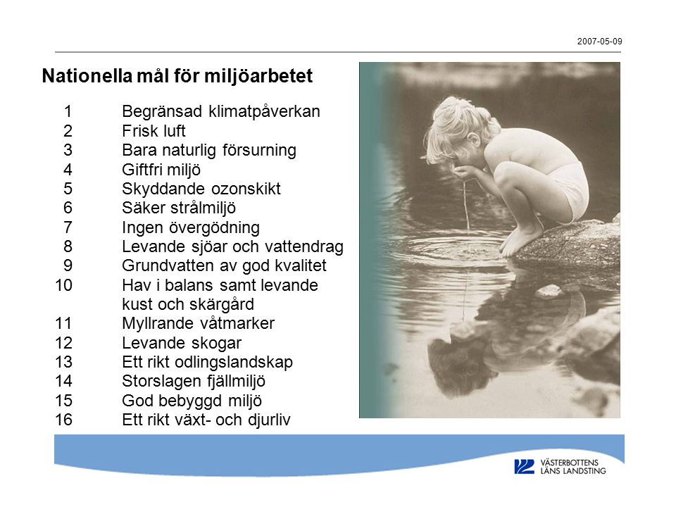 2007-05-09 Nationella mål för miljöarbetet 1Begränsad klimatpåverkan 2Frisk luft 3Bara naturlig försurning 4Giftfri miljö 5Skyddande ozonskikt 6Säker