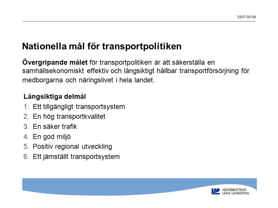 2007-05-09 Nationella mål för transportpolitiken Övergripande målet för transportpolitiken är att säkerställa en samhällsekonomiskt effektiv och långsiktigt hållbar transportförsörjning för medborgarna och näringslivet i hela landet.