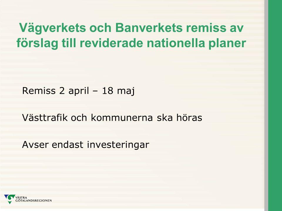 Vägverkets och Banverkets remiss av förslag till reviderade nationella planer Remiss 2 april – 18 maj Västtrafik och kommunerna ska höras Avser endast investeringar