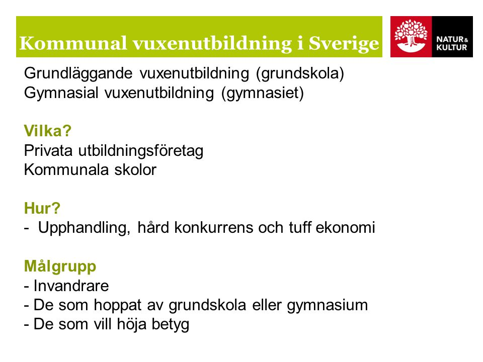 Kommunal vuxenutbildning i Sverige Grundläggande vuxenutbildning (grundskola) Gymnasial vuxenutbildning (gymnasiet) Vilka.