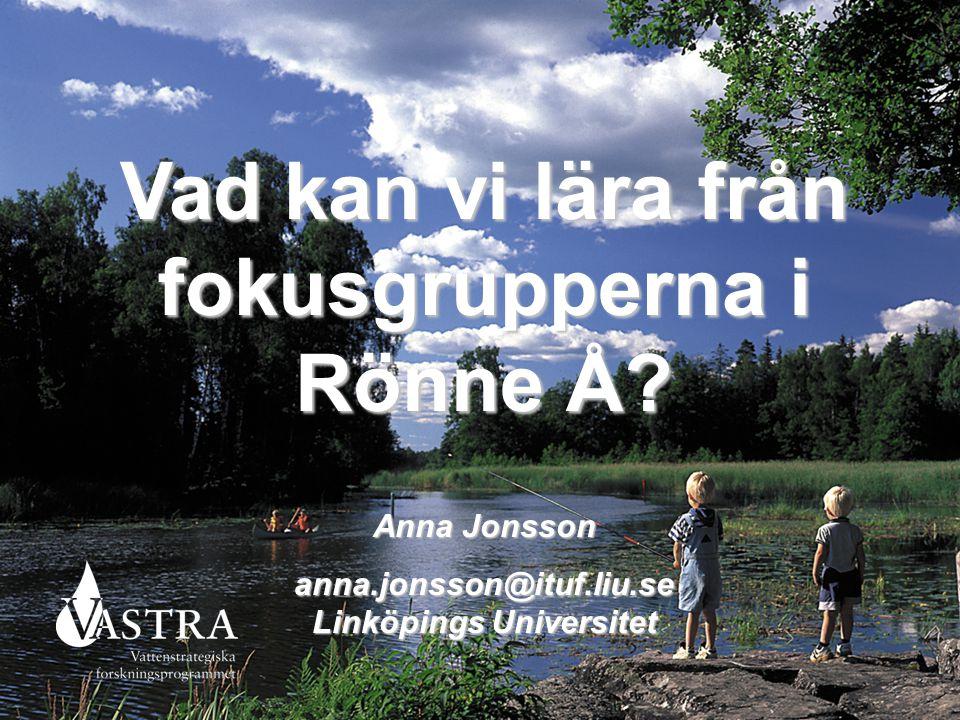Vad kan vi lära från fokusgrupperna i Rönne Å? Anna Jonsson anna.jonsson@ituf.liu.se Linköpings Universitet